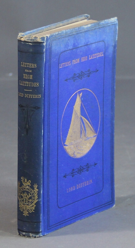 """A yacht voyage. Letters from high latitudes: being some account of a voyage, in 1856, in the schooner yacht """"Foam,"""" to Iceland, Jan Mayen, and Spitzbergen. Lord Dufferin."""