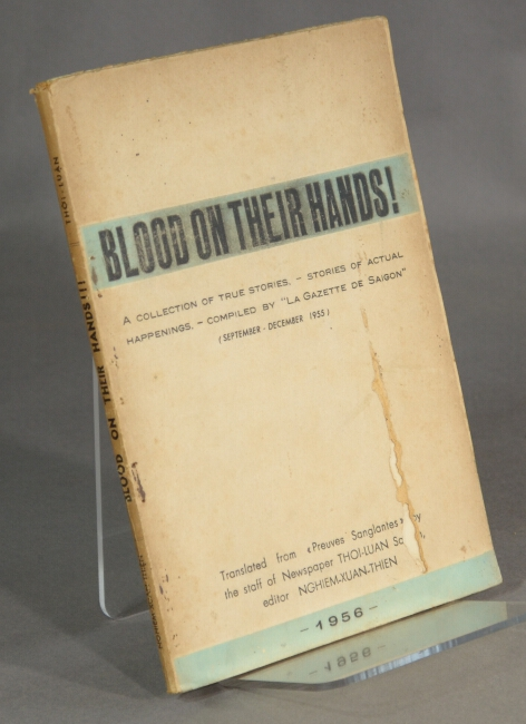 """Blood on their hands. A collection of true stories. Stories of actual happenings. Compiled by """"La Gazette de Saigon."""" (September - December 1955). Nghiêm Xuân Thien."""