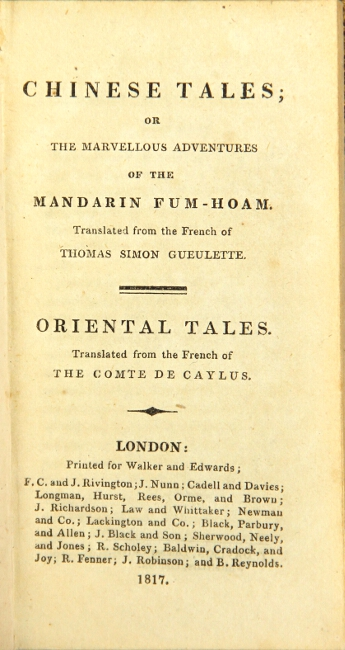 Chinese tales, or the marvellous adventures of the Mandarin Fum-Hoam. Translated from the French of Thomas Simon Gueulette. Oriental tales. Comte de Caylus.