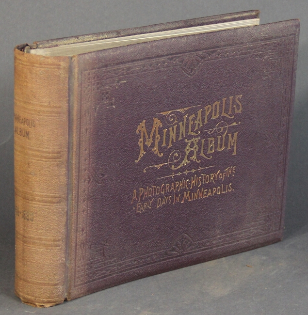 Minneapolis album. A photographic history of the early days in Minneapolis. A collection of views illustrated of the city's growth from the earliest settlement down to 1880, with accompanying descriptive matter and portraits of pioneer citizens, forming a complete historical picture...Edited by H.C. Chapin. EDWARD A. BROMLEY.