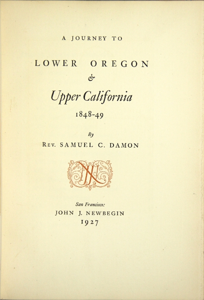 A journey to lower Oregon & upper California, 1848-1849. Samuel Chenery Damon, Rev.