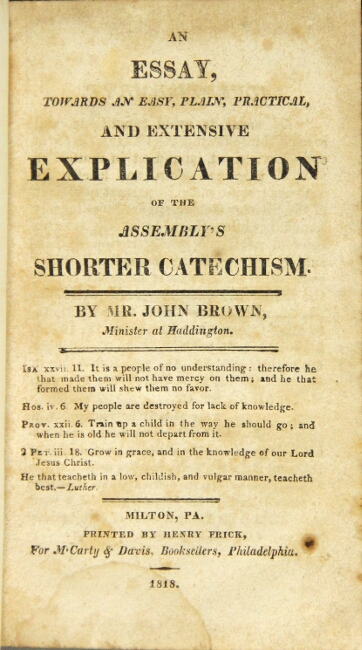 An essay towards an easy, plain, practical, and extensive explication of the Assembly's shorter catechism. John Brown.