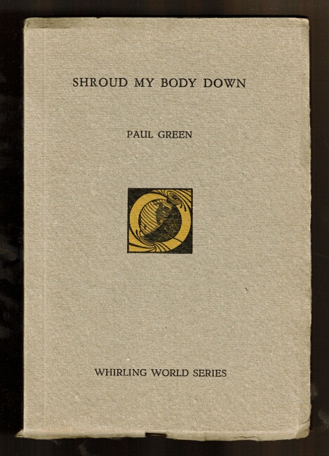 Shroud my body down. A play in four scenes...with four rubber-cuts by Richard Gates. Paul Green.