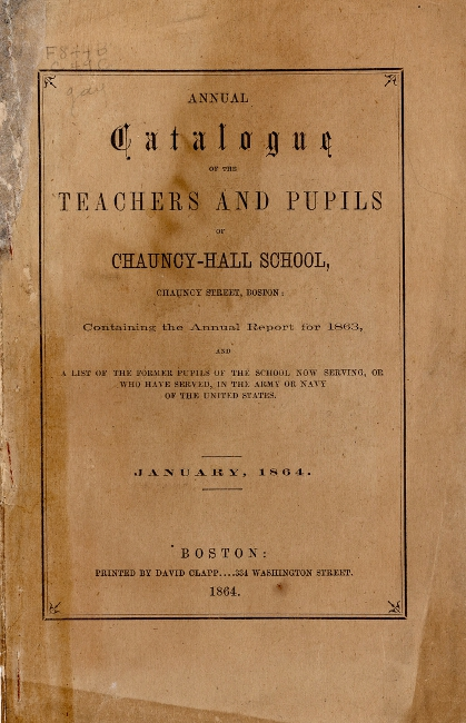 Annual catalogue of the teachers and pupils of Chauncy-Hall School...containing the annual report for 1863 and a list of the former pupils of the school now serving, or who have served, in the Army or Navy of the United States