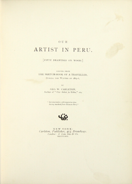 Our artist in Peru. [Fifty drawings on wood.] Leaves from the sketch-book of a traveller, during the winter of 1865-6. Geo. W. Carleton.