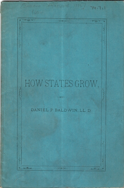 Indiana: her growth and needs. An address, delivered at Franklin College, June 7, 1880. Daniel Pratt Baldwin.