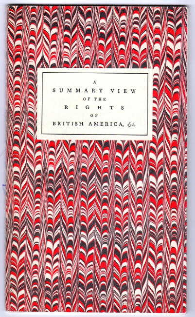 A summary view of the rights of British America...A facsimile of the first edition as emended by the author in his own hand. With an introduction by Lawrence W. Towner. Thomas Jefferson.