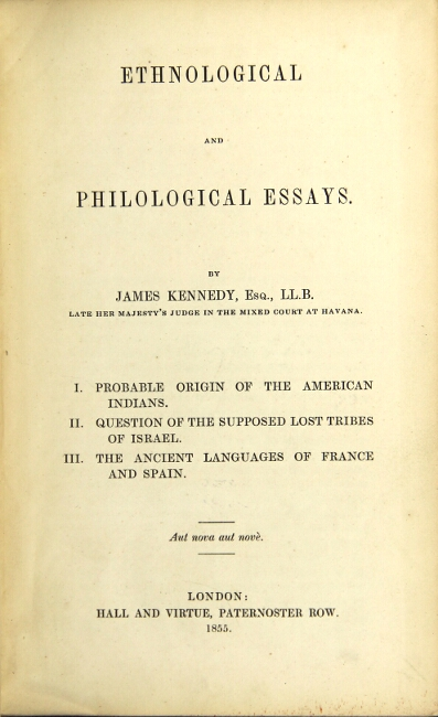 Ethnological and philological essays...I. Probable origin of the American Indians. II. Question of the supposed lost tribes of Israel. III. The ancient languages of France and Spain. James Kennedy.