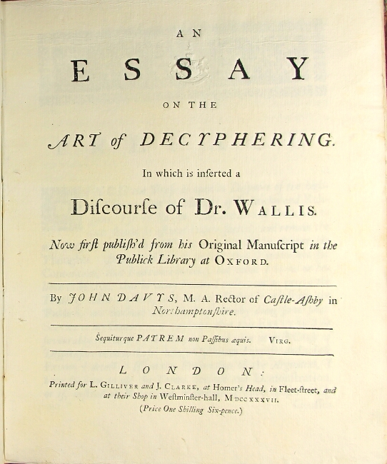 An essay on the art of decyphering. In which is inserted a discourse of Dr. Wallis. Now first publish'd from his original manuscript in the publick library at Oxford. John Davys.