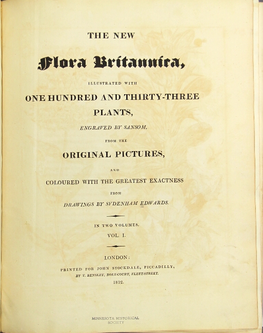 The new flora Britannica, illustrated with one hundred thirty-three plates, engraved by Sansom, from the original pictures, and coloured with the greatest exactness from drawings by Sydenham Edwards. Sydenham Edwards.