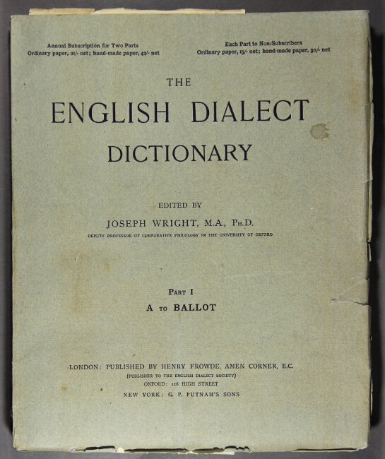 The English dialect dictionary being the complete vocabulary of all the dialect words still in use, or known to have been used during the last two hundred years. Joseph Wright.