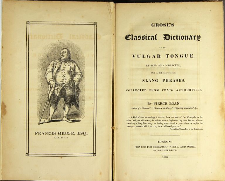 Grose's classical dictionary of the vulgar tongue, revised and corrected, with the addition of numerous slang phrases, collected from tried authorities. By Pierce Egan. Francis Grose.