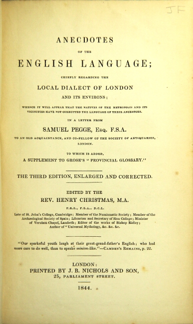 """Anecdotes of the English language; chiefly regarding the local dialect of London and its environs … in a letter from Samuel Pegge … to which is added a supplement to Grose's """"Provincial Glossary"""" Samuel Pegge."""