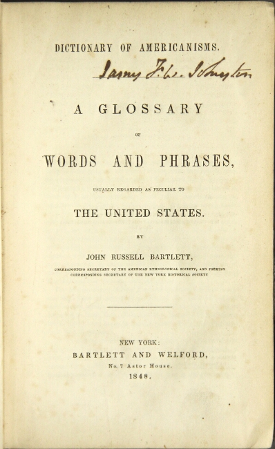 Dictionary of Americanisms. A glossary of words and phrases, usually regarded as peculiar to the United States. John Russell Bartlett.