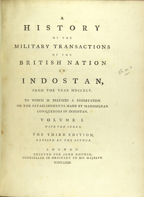 A history of the military transactions of the British nation in Indostan, from the year MDCCXLV. To which is prefixed a dissertation on the establishments made by Mahomedan conquerors in Indostan. Robert Orme.