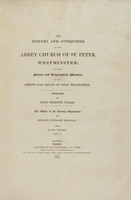 The history and antiquities of the abbey church of St. Peter, Westminster: including notices and biographical memoirs of the abbots and deans of that foundation. Illustrated by John Preston Neale. Edward Wedlake Brayley.