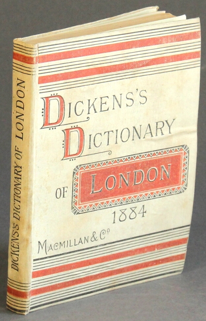 Dickens's dictionary of London, 1884 (sixth year.). An unconventional handbook. Charles Dickens.