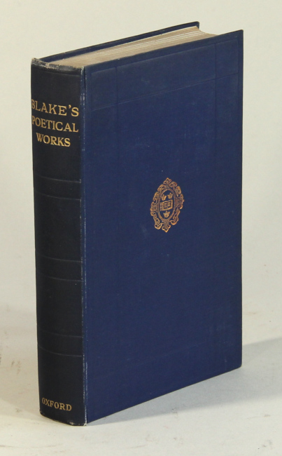 The poetical works of William Blake, including the unpublished French Revolution together with the minor prophetic books and selections from the four Zoas, Milton, & Jerusalem. Edited with an introduction and textual notes by John Sampson. William Blake.