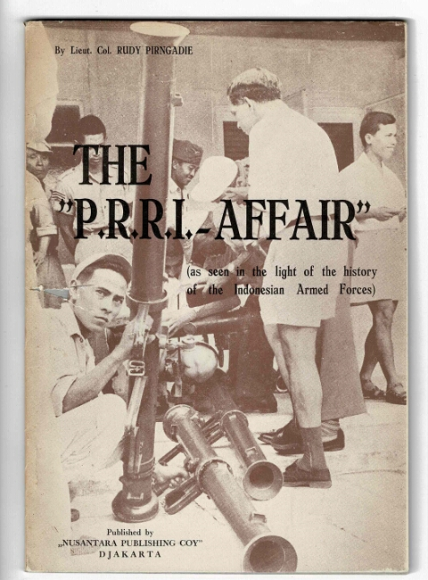 "The ""P.R.R.I. affair"" (as seen in the light of the history of the Indonesian Armed Forces). Rudy Pirngadie."