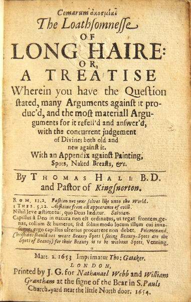 The loathsomnesse of long haire: or a treatise wherein you have the question stated, many arguments against it produc'd, and the most materiall arguments for it refell'd and answer'd, with concurrent judgement of divines both old and new against it. With an appendix against painting, spots, naked breasts, &c. Thomas Hall.