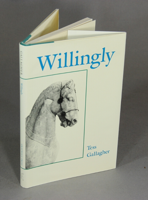 Willingly. Tess Gallagher.