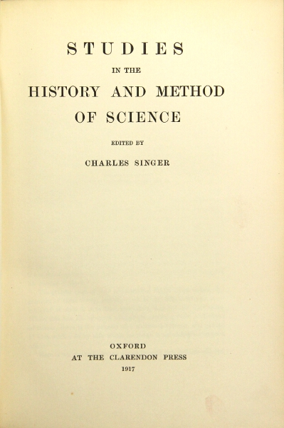 Studies in the history and method of science. Charles Singer.