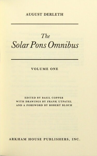 The solar pons omnibus edited by Basil Copper with drawings by Frank Utpatel and a foreword by Robert Bloch. August Derleth.