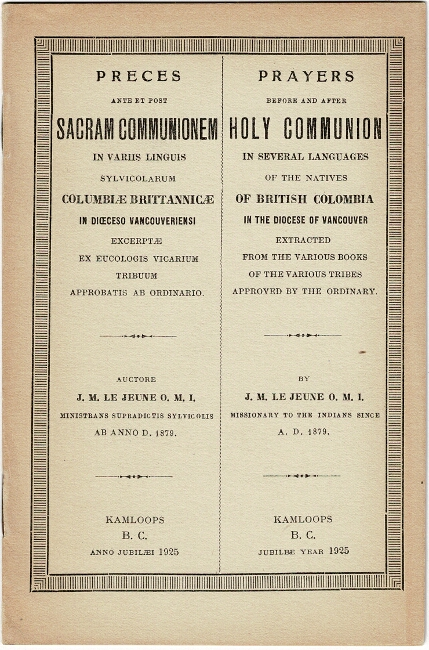 Preces ante et post Sacram Communionem in variis linguis sylvicolarum Columbiae Brittannicae... Prayers before and after Holy Communion in several languages of the natives of British Columbia in the Diocese of Vancouver extracted from the various books of the various tribes. J. M. Le Jeune, O. M. I.