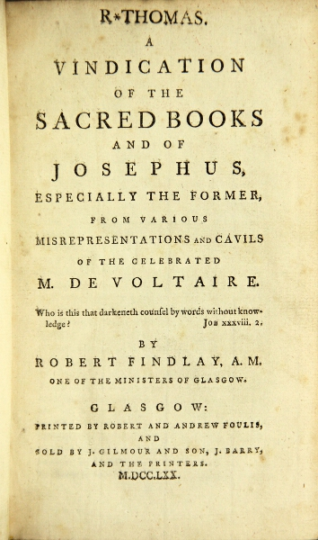 A vindication of the sacred books and of Josephus, especially the former, from various misrepresentations and cavils of the celebrated M. de Voltaire. Robert Findlay.