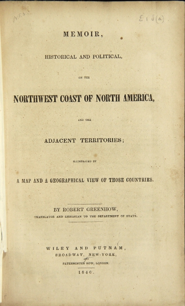 Memoir historical and political, on the northwest coast of North America, and the adjacent territories; illustrated by a map and a geographical view of those countries. Robert Greenhow.