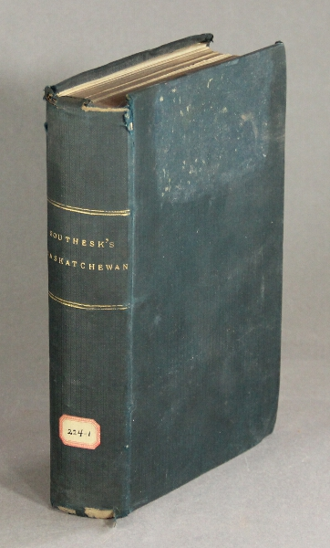 Saskatchewan and the Rocky Mountains: a diary and narrative of travel, sport, and adventure, during a journey through the Hudson's Bay Company's territories, in 1859 and 1860. By the Earl of Southesk. James Carneige, Sir.