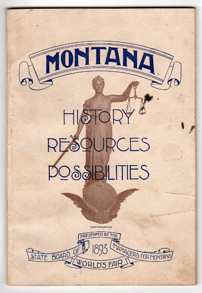 Montana. Exhibit at the World's Fair and a description of the various resources of the state. Mining, agricultural and stock-growing. Presented with the compliments of the State Board of World's Fair managers