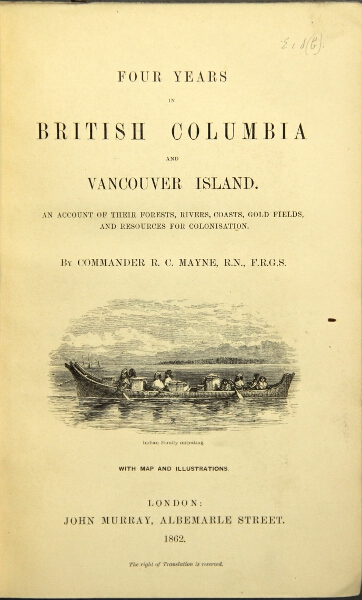 Four years in British Columbia and Vancouver Island. An account of their forests, rivers, coasts, gold fields, and resources for colonisation. R. C. Mayne, Commander.