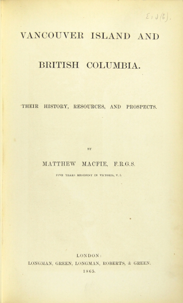 Vancouver Island and British Columbia. Their history, resources, and prospects. Matthew Macfie.