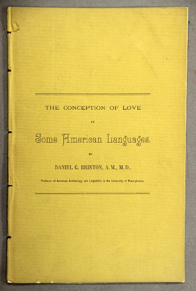 The conception of love in some American languages...Read before the American Philosophical Society November 5, 1886. Daniel G. Brinton.