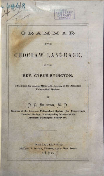 A grammar of the Choctaw language. Edited from the original MSS. in the library of the American Philosophical Society by D. G. Brinton. Cyruis Byington, Rev.