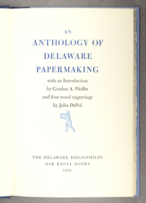 An anthology of Delaware papermaking With an introduction by Gordon A. Pfeiffer and four wood engravings by John DePol