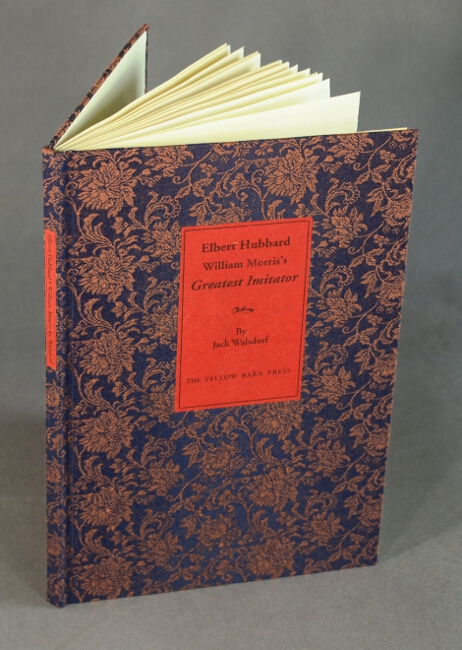 Elbert Hubbard: William Morris's greatest imitator. Jack Walsdorf.