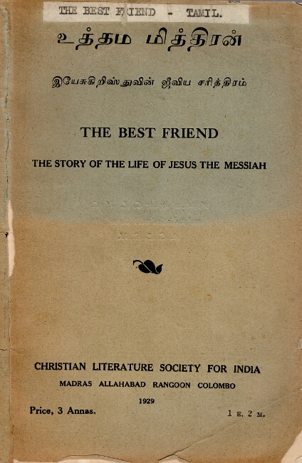 The best friend: the story of the life of Jesus the Messiah = Uttama mittiram: Iyecu Kirist tuvin jiviya carittiram