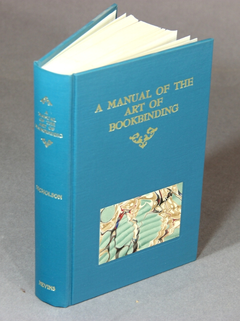 A manual of the art of bookbinding. James B. Nicholson.