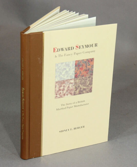 Edward Seymour and the Fancy Paper Company: the story of a British marbled paper manufacturer. Sidney E. Berger.