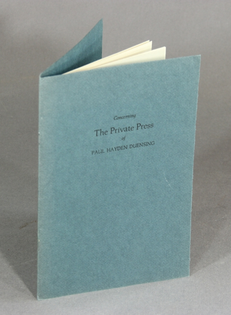 Concerning the private press of Paul Hayden Duensing. Paul Hayden Duensing.