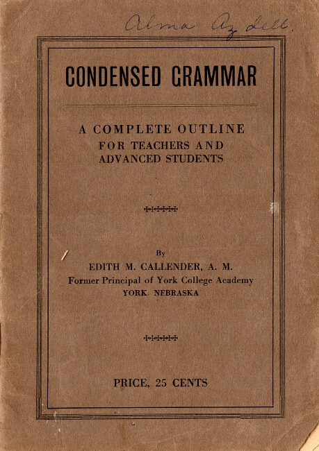 Condensed grammar. A complete outline for teachers and advanced students. Designed especially for Normal training classes. Edith M. Callender.