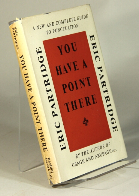 You have a point there. A guide to punctuation and its allies ... with a chapter on American practice by John W. Clark. Eric Partridge.