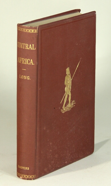 Central Africa: naked truths of naked people. An account of expeditions to the Lake Victoria Nyanza and the Makraka Niam-Niam, west of the Bahr-el-Abiad (White Nile) ... Illustrated from Col. Long's own sketches. C. Chaille Long, Col.