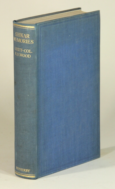 Shikar memories. A record of sport and observation in India and Burma. H. S. Wood, Lieut.-Col.