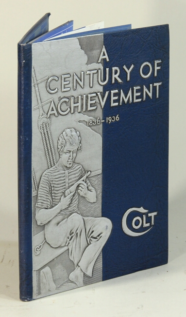 A century of achievement 1836-1936 [cover title]. Colt's 100th anniversary fire arms manual. Colt's Patent Fire Arms Manufacturing Co.