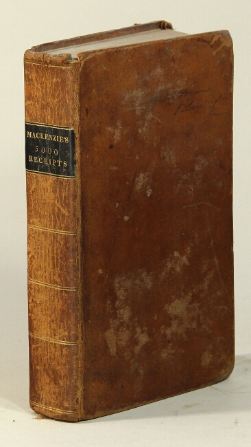 Five thousand receipts in all the useful and domestic arts, constituting a complete and universal practical library, and operative cyclopedia. Colin Mackenzie.
