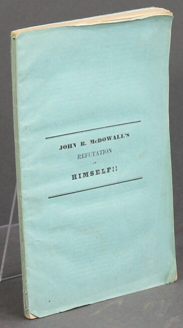 Charges preferred against the New-York Female Benevolent Society, and the auditing committee, in 1835 and 1836, by J.R. McDowall, in the Sun and Transcript, answered and refuted by himself!! in his own journal!!! in the year 1833. John Wheelwright.