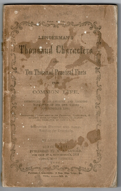 Lenderman's thousand characters and ten thousand practical facts from common life. Introduced in an amusing and exciting narrative of his own varied and singular life ... Published quarterly. Volume I, no. 3